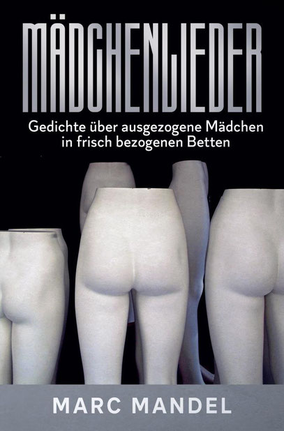 Marc Mandel: Mädchenlieder für das dritte Jahrtausend. Gedichte über ausgezogene Mädchen in frisch bezogenen Betten. Münster: Coortext-Verlag 2021.