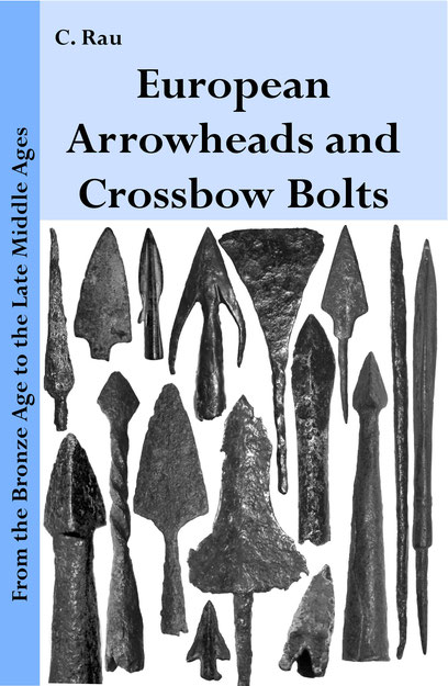 European Arrowheads and Crossbow Bolts - From the Bronze Age to the Late Middle Ages