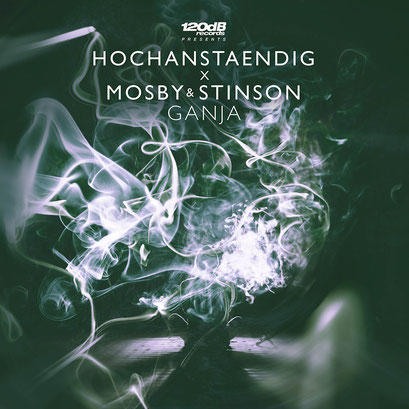 Hochanstaendig vs. Mosby & Stinson - Ganja (incl. Remixes from Mike Destiny & Dekon)