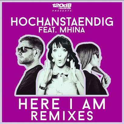 Hochanstaendig feat. Mhina - Here I Am (Remixes