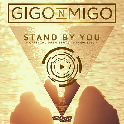Gigo'n'Migo - Stand By You (Official Open Beatz Anthem 2015)