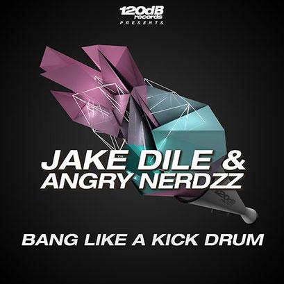 Jake Dile & Angry Nerdzz - Bang Like a Kickdrum