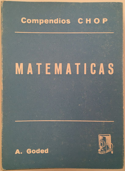Este minilibro, con el mismo formato y título fue publicado (Compendios CHOP - MATEMÁTICAS, Antonio Goded Mur) fue publicado por la editorial Dossat