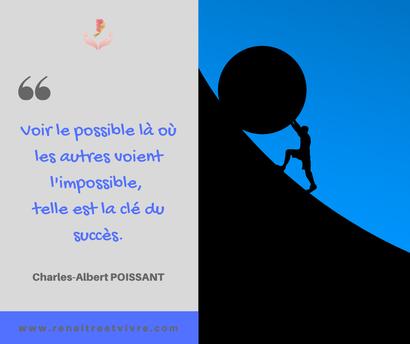 Citation : Voir le possible là où les autres voient l'impossible, telle est la clé du succès. Charles Albert POISSANT