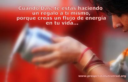 DAR ES EL MEJOR REGALO - PROSPERIDAD UNIVERSAL - CUANDO DAS, TE ESTÁS HACIENDO UN REGALO A TI MISMO, YA QUE HACES CIRCULAR LA ENERGÍA DE LA ABUNDANCIA - www.prosperidaduniversal.org