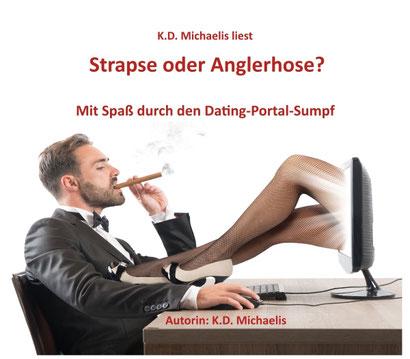 Hörbuch mp3: Strapse oder Anglerhose? Mit Spaß durch den Dating-Portal-Sumpf von K.D. Michaelis, Ratgeber, gesprochen von K.D. Michaelis
