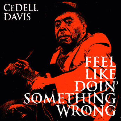 the Funky Soul story -  CeDell Davis ‎– Feel Like Doin' Something Wrong