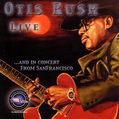 the Funky Soul story - Otis Rush -  Live ...And In Concert From San Francisco (2006)