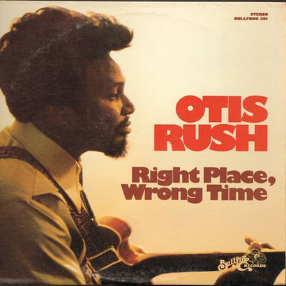 the Funky Soul story -  Otis Rush ‎– Right Place, Wrong Time (1971)