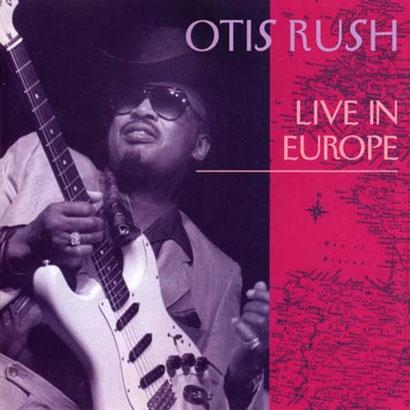 the Funky Soul story - Otis Rush - Live In Europe (1977 - édité en 1993)