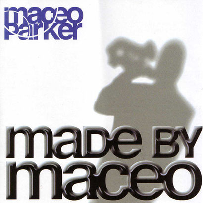 Maceo Parker / 2003 - Made By Maceo