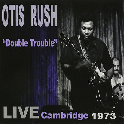 the Funky Soul story - Otis Rush - Double Trouble Live Cambridge (1973 (édité en 2015)