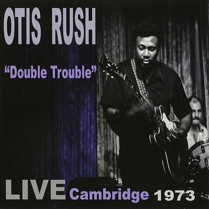 the Funky Soul story - Otis Rush - Double Trouble Live Cambridge (1973 (édité en 2015)