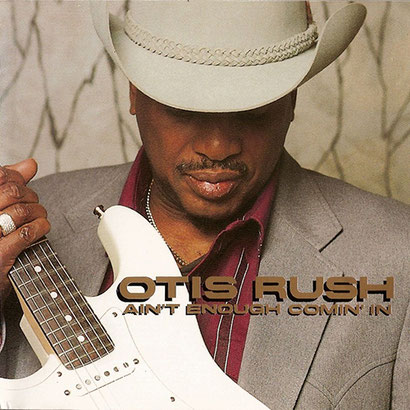 the Funky Soul story -  Otis Rush ‎– Ain't Enough Comin' In (1994)