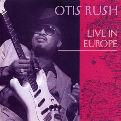 the Funky Soul story - Otis Rush - Live In Europe (1977 - édité en 1993)