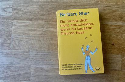 Barbara Sher: Du musst dich nicht entscheiden, wenn du tausend Träume hast