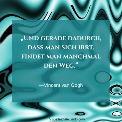Und gerade dadurch, daß man sich irrt,  findet man manchmal den Weg, Vincent van Gogh, visuelle zitate, quotes, weisheiten, grafische poster, kreatives design, visuzit, blog,