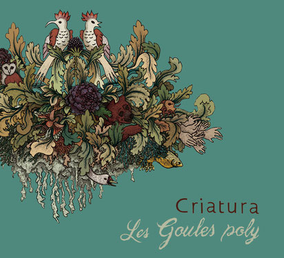Criatura, premier album du groupe vocal Les Goules Poly issu du spectacle éponyme