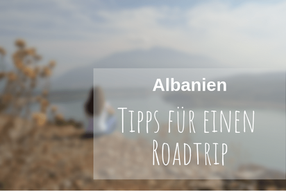 Roadtrip Albanien Guide Tipps