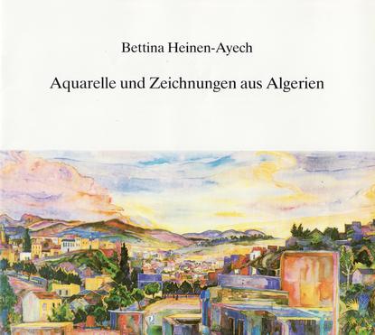 """Kopatz, Marianne: """"Bettina Heinen-Ayech, Aquarelle und Zeichnungen aus Algerien"""", herausgegeben von der Stadtsparkasse Solingen, 1985"""