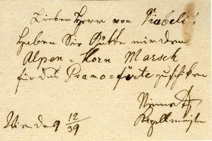 """""""Lieber Herr von Diabeli! Haben Sie Gütte, mir den Alpen-Horn Marsch für das Piano-forte zu schicken. Nemetz Kapellmeister. Wien den 9/12/39"""" (Handschrift von Andreas Nemetz)"""