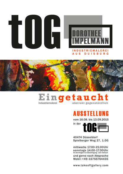 """""""Eingetaucht"""", Ausstellungsplakat, Dorothee Impelmann, Industrie-Malerin, abstrakt gegenständlich, tOG, take OFF GALLERY, Galerie, Düsseldorf, Kunstraum, art, modern art, Expressionismus"""