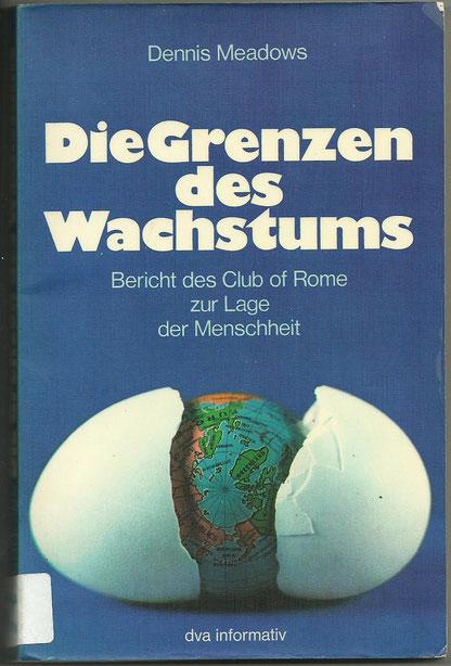 Die Grenzen des Wachstums, Meadows, Stuttgart 1972 (Deutsche Verlagsanstalt); 183 Seiten; ISBN: 978-3421026330