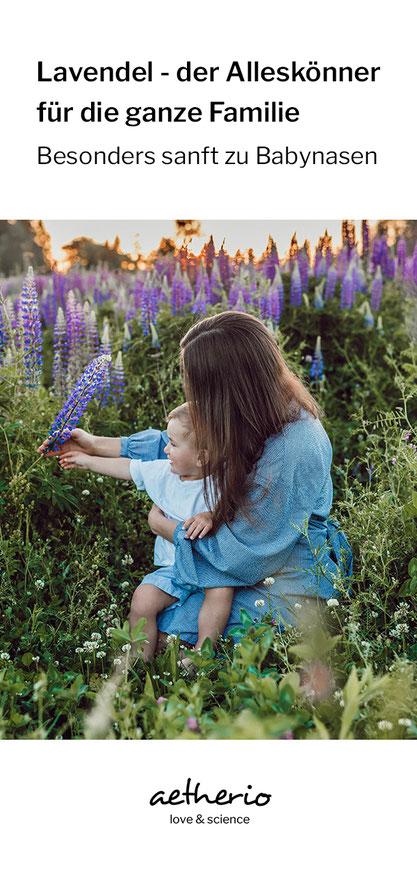 Lavendel, der Alleskönner für die ganze Familie mit Babys und Kindern - aetherio love & science