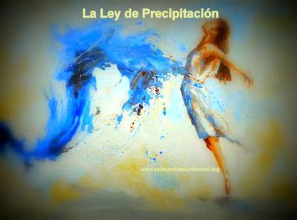 LEY DE PRECIPITACIÓN - Es la Gran Ley de la Creación actuando por todo el Universo a cada instante- PROSPERIDAD UNIVERSAL