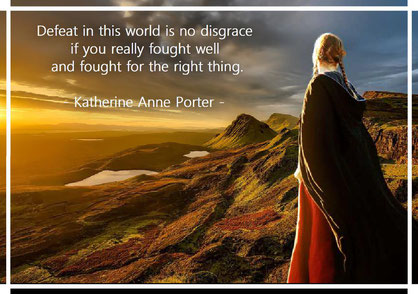 Defeat in this world is no disgrace if you really fought well and fought for the right thing. Katherine Anne Porter