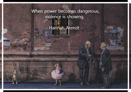 When power becomes dangerous, violence is showing. Hannah Arendt