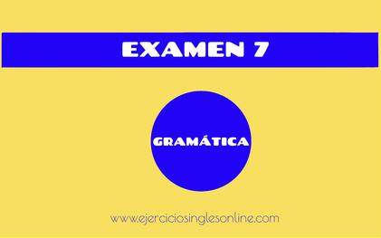 Examen 7 - Gramática inglesa