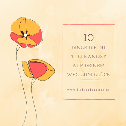 10 Dinge die du tun kannst auf deinem Weg zum Glück #Glück #lieberglücklich