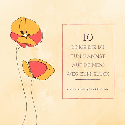 10 Dinge die du tun kannst auf deinem Weg zum Glück #Glück #lieberglücklich #glücklich