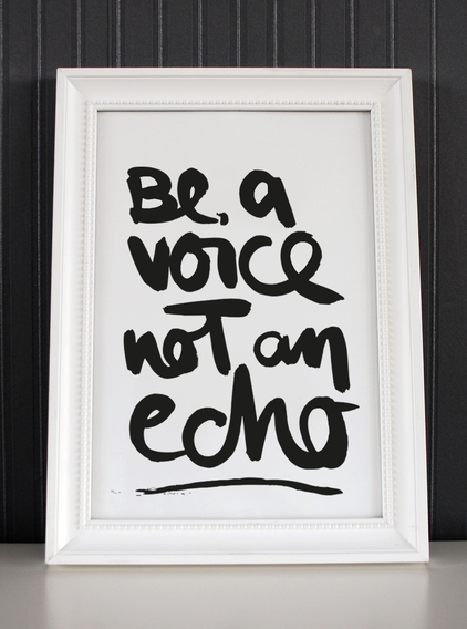Kunstdruck be a voice not an echo