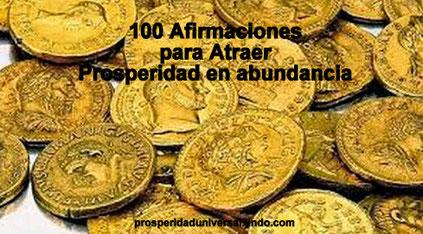 100 AFIRMACIONES PARA ATRAER PROSPERIDAD EN ABUNDANCIA -PROSPERIDAD UNIVERSAL