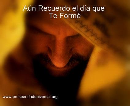 Dios te habla hoy- mensajes de DIOS PARA TI - AÚN RECUERDO EL DÍA EN QUE FORMÉ- WWW-PROSPERIDADUNIVERSAL.ORG