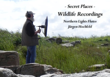 Secret Places - Wildlife Recordings - Northern Lights Flutes Jürgen Hochfeld
