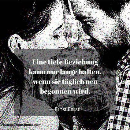 Eine tiefe Beziehung kann nur lange halten, wenn sie täglich neu begonnen wird, Ernst Ferstl, visuelle zitate, quotes, lebensweisheiten, design, grafik, illustration