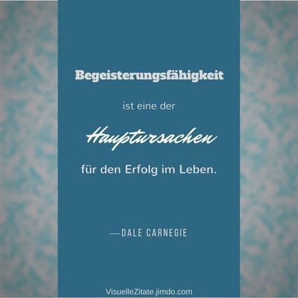 Begeisterungsfähigkeit ist eine der Hauptursachen für den Erfolg im Leben Dale Carnegie, visuelle zitate, quotes, lebensweisheiten, menschen, gedanken