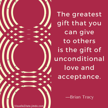 The greatest gift that you can give to others is the gift of unconditional love and acceptance Brian Tracy visuelle zitate