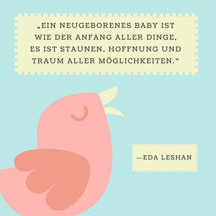 Ein neugeborenes Baby ist wie der Anfang aller Dinge Es ist Staunen Hoffnung und Traum aller Möglichkeiten Eda Leshan visuell zitate
