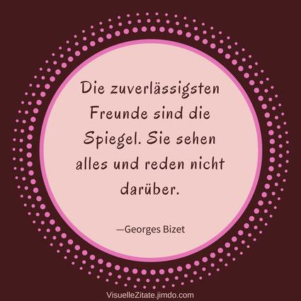 Die zuverlässigsten Freunde sind die Spiegel Sie sehen alles und reden nicht darüber Georges Bizet, visuelle zitate, quotes, weisheiten