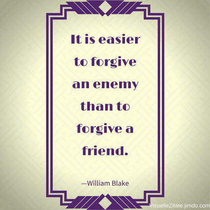 It is easier to forgive an enemy than to forgive a friend William Blake visuelle zitate