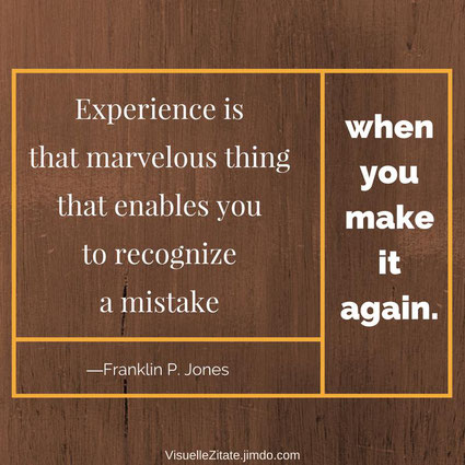 Experience is that marvelous thing that enables you to recognize a mistake when you make it again Franklin P. Jones visuelle zitate