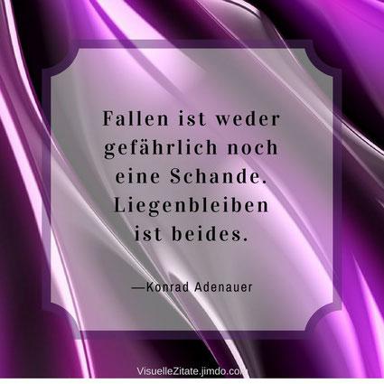 Fallen ist weder gefährlich noch eine Schande. Liegenbleiben ist beides, Konrad Adenauer, visuelle zitate, weisheiten, grafische poster, kreatives design