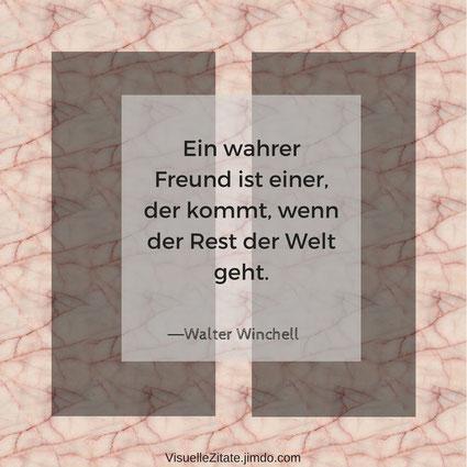 Ein wahrer Freund ist einer der kommt wenn der Rest der Welt geht, Walter Winchell, visuelle zitate, quotes, weisheit, das leben, menschen
