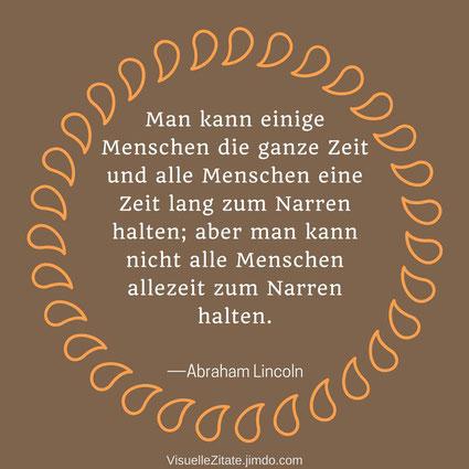 Man kann einige Menschen die ganze Zeit und alle Menschen eine Zeit lang zum Narren halten; aber man kann nicht alle Menschen allezeit zum Narren halten Abraham Lincoln, visuelle zitate, quotes, lebensweisheiten, das leben,