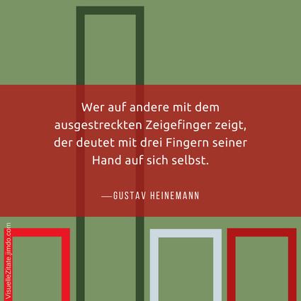 Wer auf andere mit dem ausgestreckten Zeigefinger zeigt der deutet mit drei Fingern seiner Hand auf sich selbst Gustav Heinemann, visuelle zitate, quotes, weisheiten,
