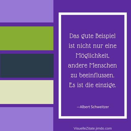 Das gute Beispiel ist nicht nur eine Möglichkeit andere Menschen zu beeinflussen Es ist die einzige Albert Schweitzer, visuelle zitate, quotes, weisheiten